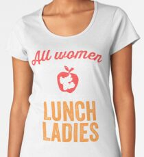 Funny Lunch Lady Shirt for Women School Volunteer Gift Women's Premium T-Shirt