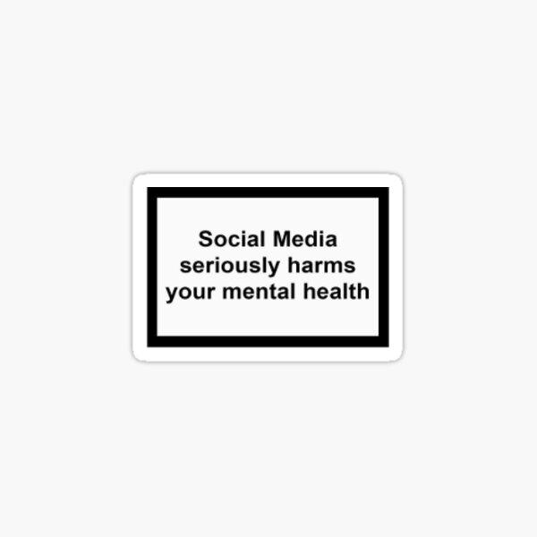 Les médias sociaux portent gravement atteinte à votre santé mentale Sticker