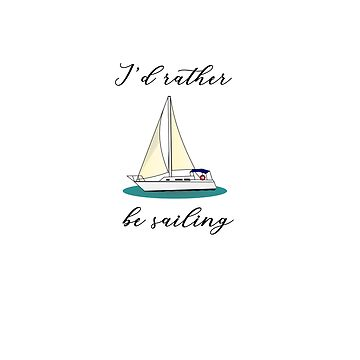 I'd Rather Be Sailing Graphic - Mug, Tshirt, Pillow, Drawstring bag, Clock- Gift for Those That Love Sailing by SQInspirations