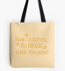 Now CHILDREN No Magic while I'm GONE Tote Bag