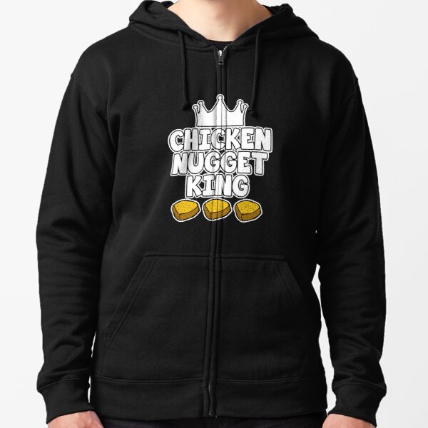 Chicken Nugget King - Nuggets gift Zipped Hoodie