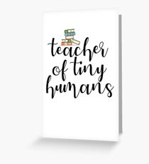Teacher Of Tiny Humans Greeting Card