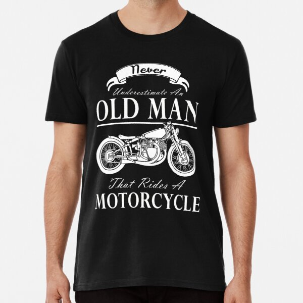 Never Underestimate an Old Man That Rides a Motorcycle Premium T-Shirt