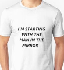 I'm Starting with the Man in The Mirror  Unisex T-Shirt