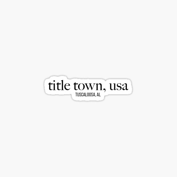 Tuscaloosa Title Town Sticker