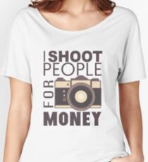 I Shoot People For Money Women's Relaxed Fit T-Shirt