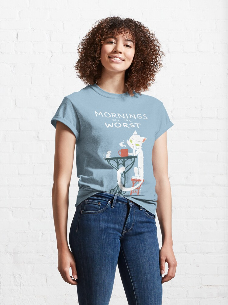 Alternate view of Mornings are the worst Classic T-Shirt