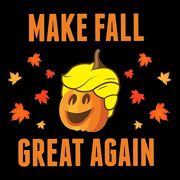 Make Fall Great Again by TheTeeSupplyCo