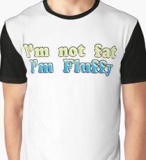 I'm Not Fat I'm Fluffy Graphic T-Shirt