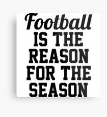Football is the reason for the season. Metal Print