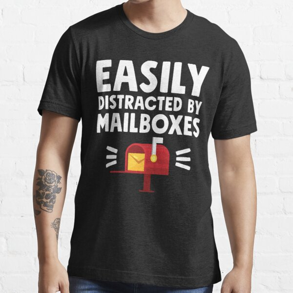 Easily distracted by mailboxes - Postal Worker Essential T-Shirt