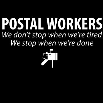 Postal workers we don't stop when we're tired we stop when we're done - Mailman by alexmichel