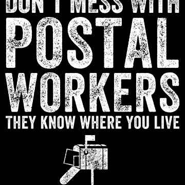 Don't mess with postal workers they know where you live - Postman by alexmichel
