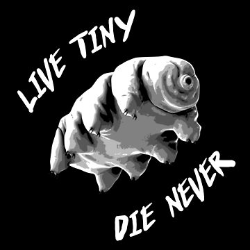 Tardigrade 'Live Tiny, Die Never' by MikeTheGinger94