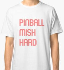 Pinball Mish Hard Classic T-Shirt