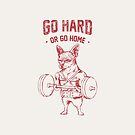 Go Hard or Go Home Chihuahua by Huebucket