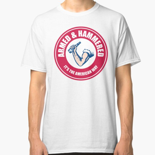 Armed and Hammered The American Way Classic T-Shirt