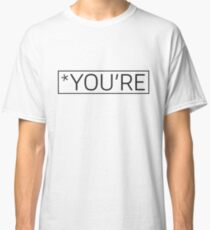 *You're - a funny grammar insult t-shirt Classic T-Shirt