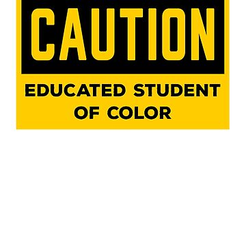 Caution Educated Student of Color warning by BrobocopPrime