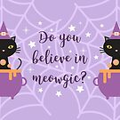 Do You Believe in Meowgic? by catloversaus