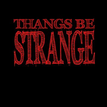 Thangs Be Strange by apstephens