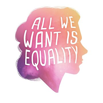 All We Want Is Equality - Women's Equality by Switch01