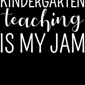 Kindergarten Teaching Is My Jam by kamrankhan