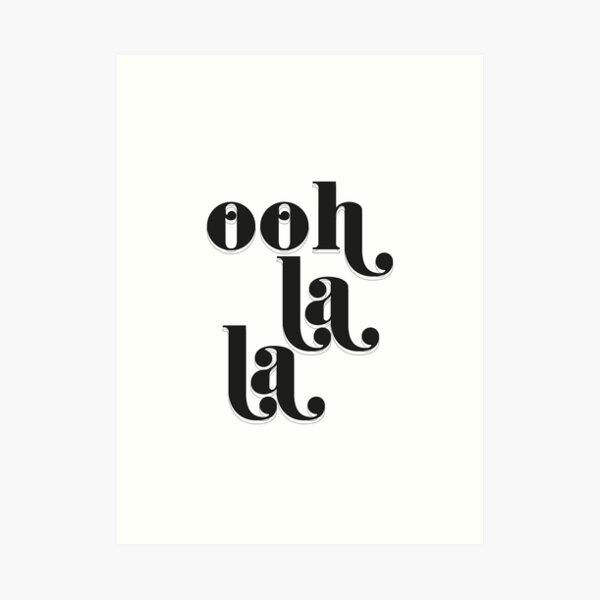 Ohh la la black and white typography quote  Art Print