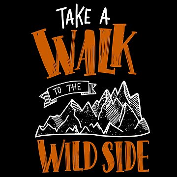 Take A Walk To The Wild Side - Hiking by made-for-you
