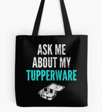 Ask Me About My Tupperware Tote Bag