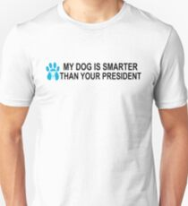 Anti Trump - My Dog is Smarter Than Your President Unisex T-Shirt