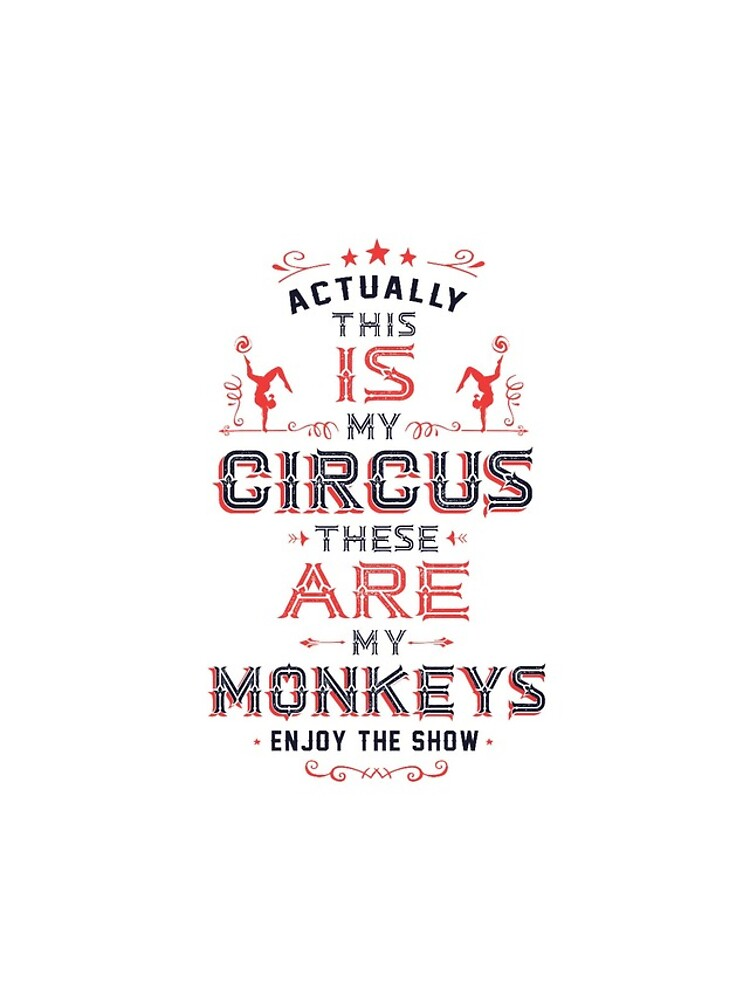 This IS My Circus. These ARE my Monkeys. Enjoy the Show! by Trusting4Peace