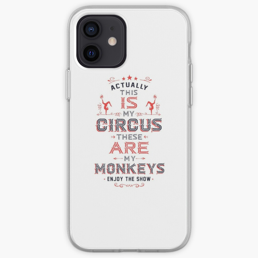 This IS My Circus. These ARE my Monkeys. Enjoy the Show! iPhone Case & Cover