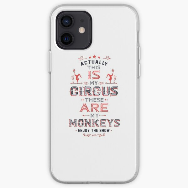 This IS My Circus. These ARE my Monkeys. Enjoy the Show! iPhone Soft Case
