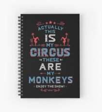 This IS My Circus these ARE my Monkeys. Enjoy The Show.  Spiral Notebook