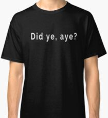 Did Ye Aye? A Sarcastic Scottish Comeback (Design Day 221) Classic T-Shirt