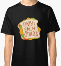 Finish each other sandwiches Classic T-Shirt