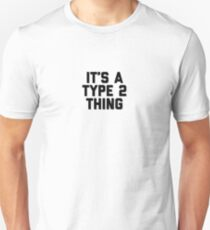 It's a Type 2 Thing Unisex T-Shirt