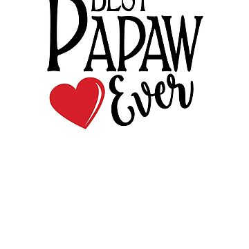 Best Papaw Ever Design With Heart For Grandpa Papaw by calikays