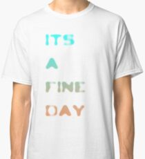 it's a fine day Classic T-Shirt