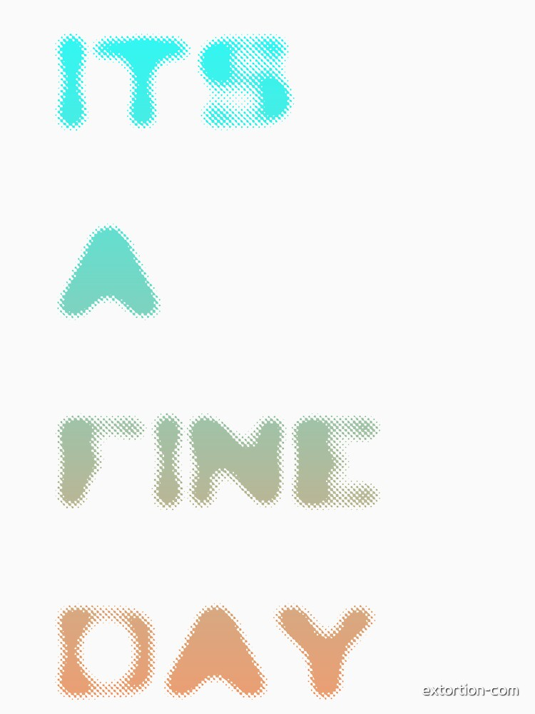 it's a fine day by extortion-com