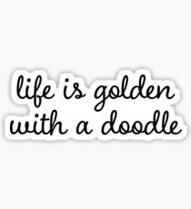 life is golden with a doodle (goldendoodle dog) Sticker