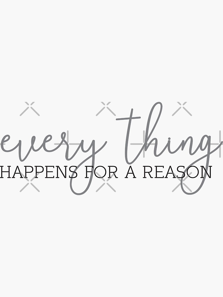 everything happens for a reason by Designs111