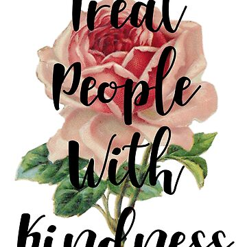 Treat People With Kindness- Design 2  by rosetattoohes
