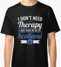 I Don't Need Therapy I Just Need To Go To Scotland Travel Classic T-Shirt
