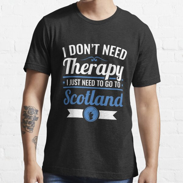 I Don't Need Therapy I Just Need To Go To Scotland Travel Essential T-Shirt