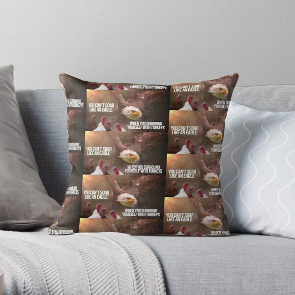 YOU CAN'T SOAR LIKE AN EAGLE... Throw Pillow