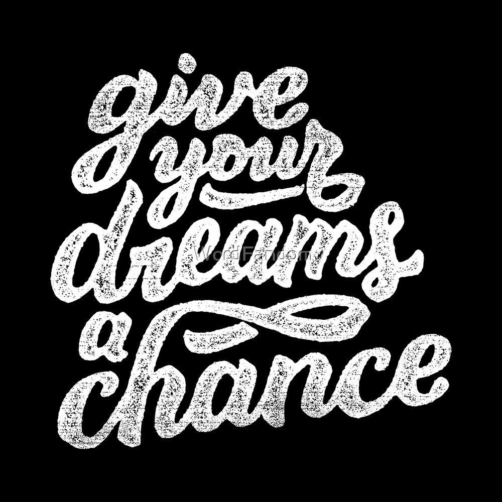 Give your dreams a chance  by WordFandom