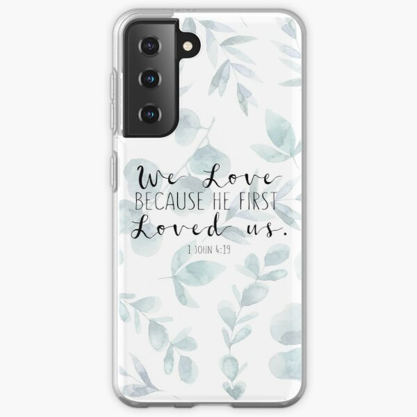 Bible Verse - 1 John 4:19 Samsung Galaxy Soft Case