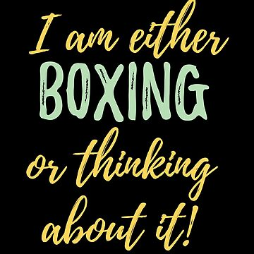 Boxing Design - I Am Either Boxing Or Thinking About It by kudostees
